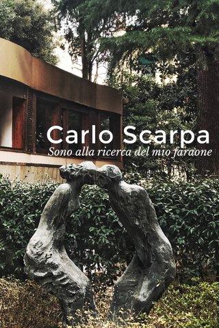 Carlo Scarpa Sono alla ricerca del mio faraone