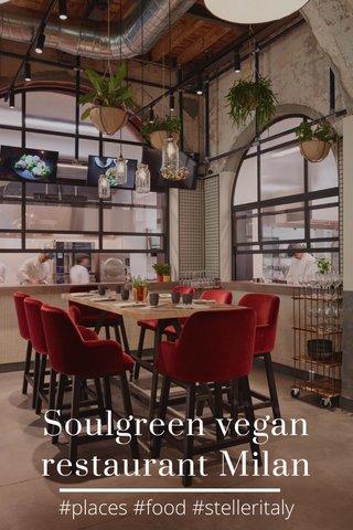 Soulgreen vegan restaurant Milan #places #food #stelleritaly