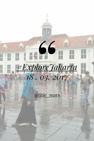 #ExploreJakarta 18 . 03. 2017 @titie_mars