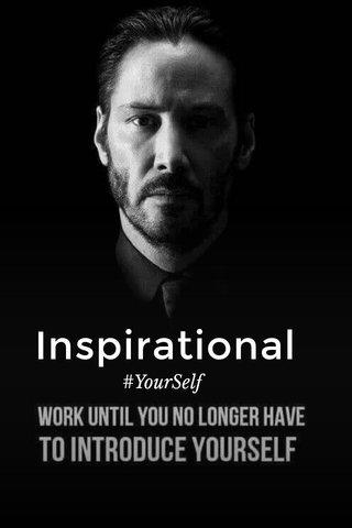 Inspirational #YourSelf