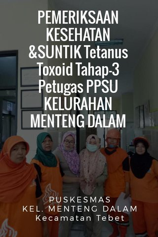 PEMERIKSAAN KESEHATAN &SUNTIK Tetanus Toxoid Tahap-3 Petugas PPSU KELURAHAN MENTENG DALAM PUSKESMAS KEL. MENTENG DALAM Kecamatan Tebet