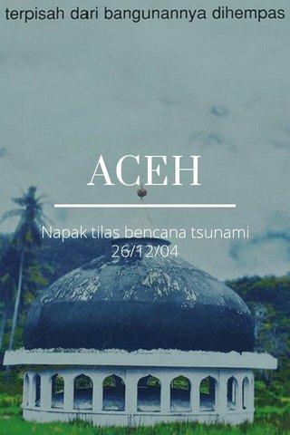 ACEH Napak tilas bencana tsunami 26/12/04