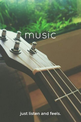 music just listen and feels.