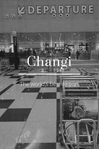 Changi The world's best airport