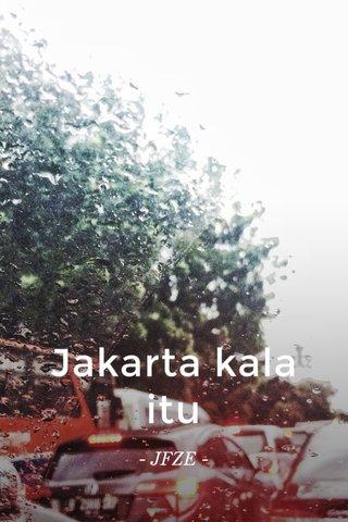 Jakarta kala itu - JFZE -