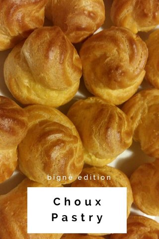 Choux Pastry bigné edition