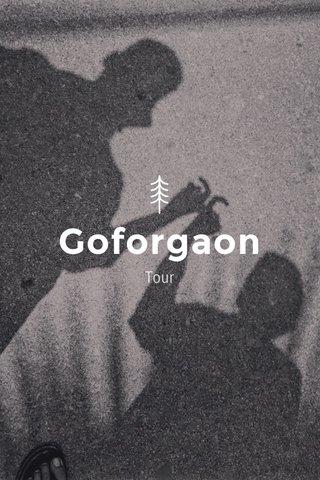 Goforgaon Tour
