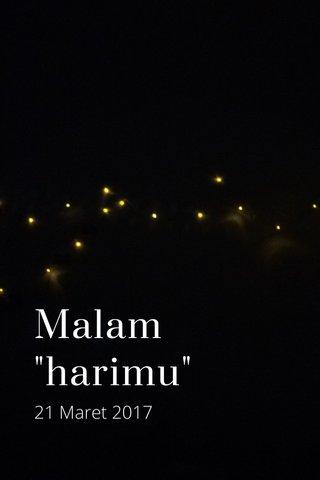 "Malam ""harimu"" 21 Maret 2017"