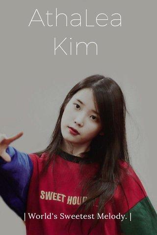 AthaLea Kim   World's Sweetest Melody.  