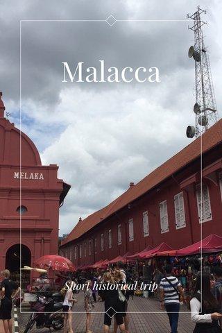 Malacca Short historical trip
