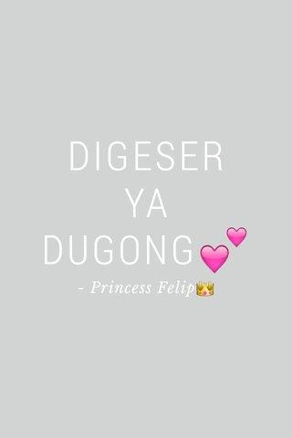 DIGESER YA DUGONG💕 - Princess Felip👑