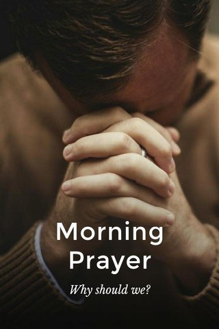 Morning Prayer Why should we?