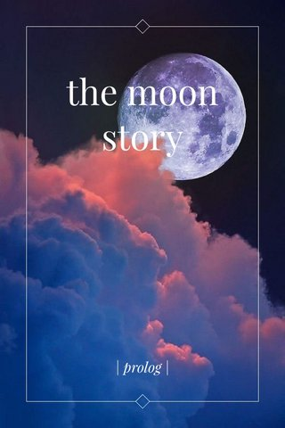 the moon story   prolog  