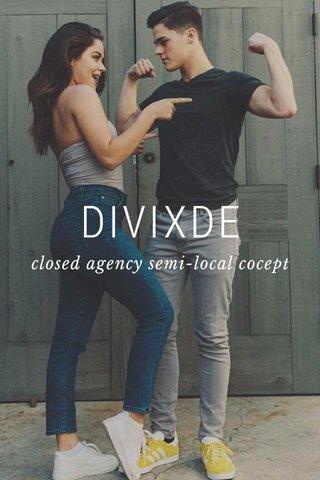 DIVIXDE closed agency semi-local cocept