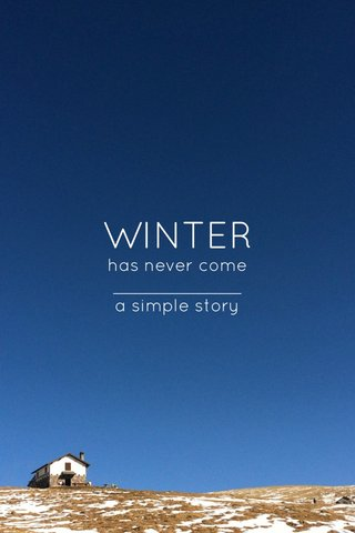 WINTER has never come ____________ a simple story
