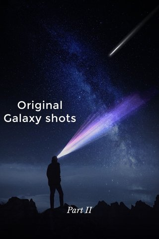 Original Galaxy shots Part II