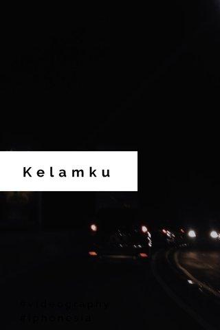Kelamku #videography #iphonesia