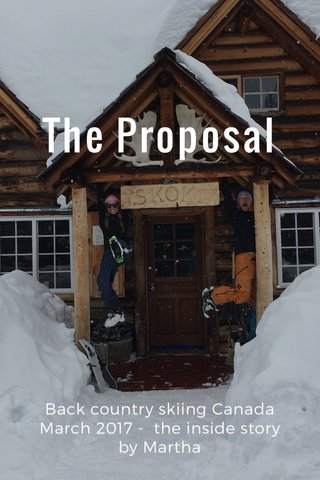 The Proposal Back country skiing Canada March 2017 - the inside story by Martha