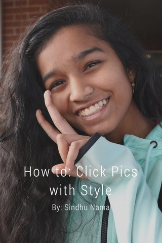 How to: Click Pics with Style By: Sindhu Nama