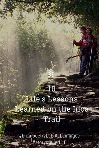 10 Life's Lessons Learned on the Inca Trail #brainpoetryLLL #LLLimages #storystellerLLL