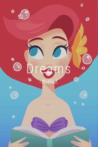 Dreams -BellaJ.