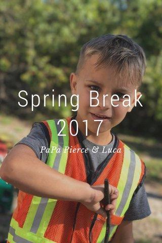 Spring Break 2017 PaPa Pierce & Luca