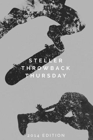 STELLER THROWBACK THURSDAY 2014 EDITION
