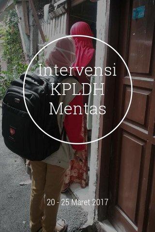 Intervensi KPLDH Mentas 20 - 25 Maret 2017