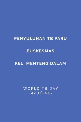 PENYULUHAN TB PARU PUSKESMAS KEL. MENTENG DALAM WORLD TB DAY 24/3/2017