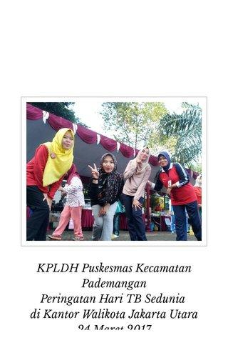 KPLDH Puskesmas Kecamatan Pademangan Peringatan Hari TB Sedunia di Kantor Walikota Jakarta Utara 24 Maret 2017