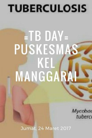 =TB DAY= PUSKESMAS KEL MANGGARAI Jumat, 24 Maret 2017