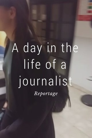 A day in the life of a journalist Reportage