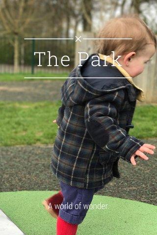 The Park A world of wonder.