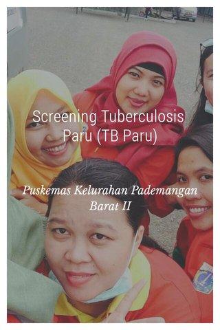 Screening Tuberculosis Paru (TB Paru) Puskemas Kelurahan Pademangan Barat II