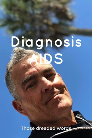 Diagnosis AIDS Those dreaded words