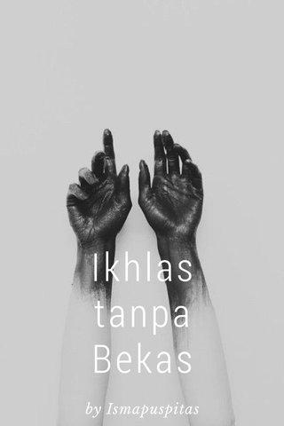 Ikhlas tanpa Bekas by Ismapuspitas
