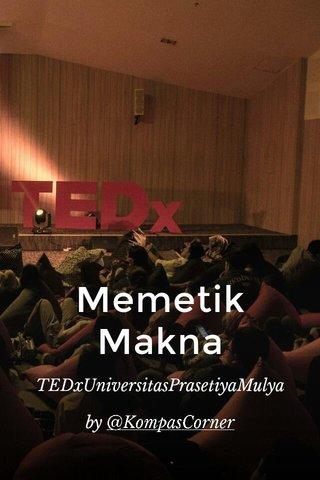 Memetik Makna TEDxUniversitasPrasetiyaMulya by @KompasCorner