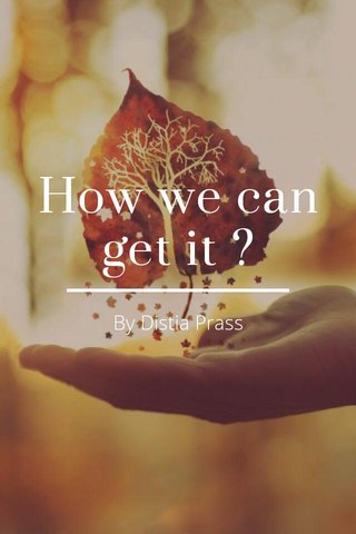 How we can get it ? By Distia Prass