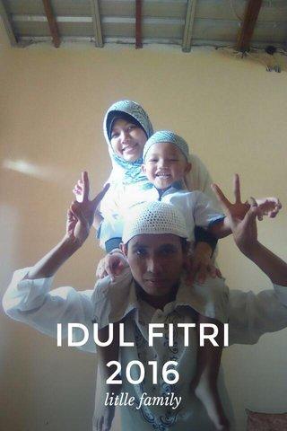 IDUL FITRI 2016 litlle family