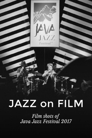 JAZZ on FILM Film shots of Java Jazz Festival 2017