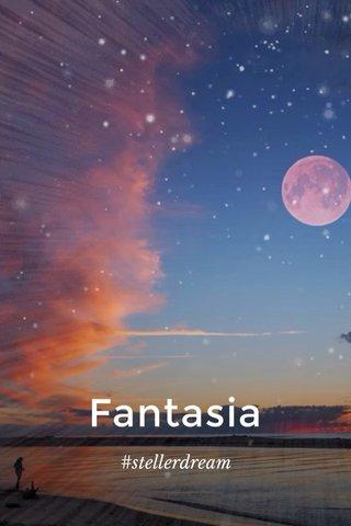 Fantasia #stellerdream