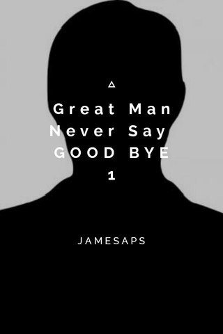 Great Man Never Say GOOD BYE 1 JAMESAPS
