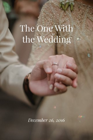 The One With the Wedding December 26, 2016