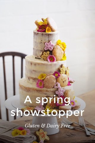A spring showstopper Gluten & Dairy Free