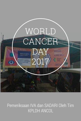 WORLD CANCER DAY 2017 Pemeriksaan IVA dan SADARI Oleh Tim KPLDH ANCOL