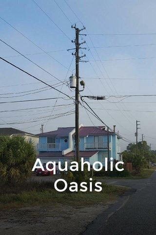 Aquaholic Oasis