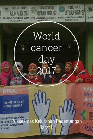 World cancer day 2017 Puskesmas Kelurahan Pademangan Barat II