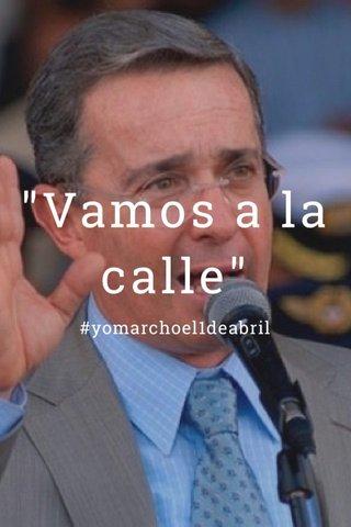 """""""Vamos a la calle"""" #yomarchoel1deabril"""