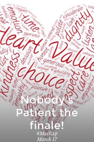 Nobody's Patient the finale! #MatExp March 17