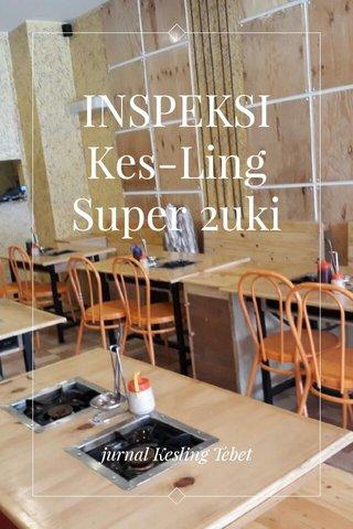 INSPEKSI Kes-Ling Super 2uki jurnal Kesling Tebet